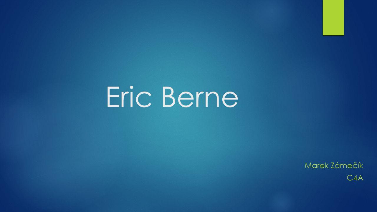 Život  1910-1970  Eric Lennard Bernstein  americký lékař a psycholog  univerzita Mc Gill (Montreal)  1931 akademický titul  praxe na Yale, Dr.