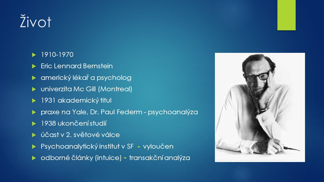 Život  1910-1970  Eric Lennard Bernstein  americký lékař a psycholog  univerzita Mc Gill (Montreal)  1931 akademický titul  praxe na Yale, Dr. P