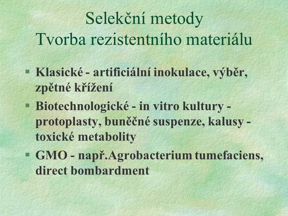 Selekční metody Tvorba rezistentního materiálu §Klasické - artificiální inokulace, výběr, zpětné křížení §Biotechnologické - in vitro kultury - protoplasty, buněčné suspenze, kalusy - toxické metabolity §GMO - např.Agrobacterium tumefaciens, direct bombardment