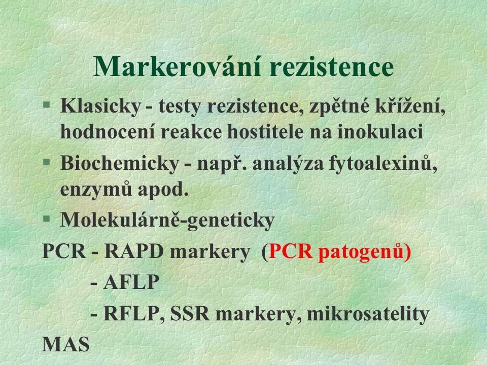 Markerování rezistence §Klasicky - testy rezistence, zpětné křížení, hodnocení reakce hostitele na inokulaci §Biochemicky - např.