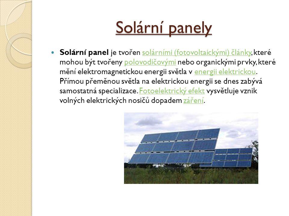 Solární panely Solární panel je tvořen solárními (fotovoltaickými) články, které mohou být tvořeny polovodičovými nebo organickými prvky, které mění elektromagnetickou energii světla v energii elektrickou.