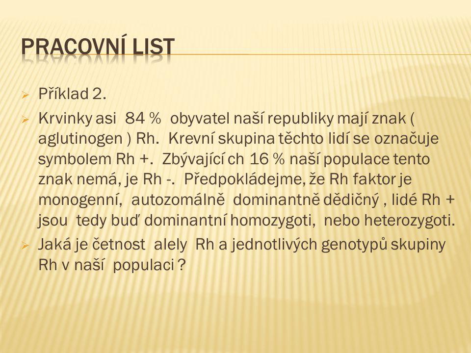  Příklad 2.  Krvinky asi 84 % obyvatel naší republiky mají znak ( aglutinogen ) Rh.