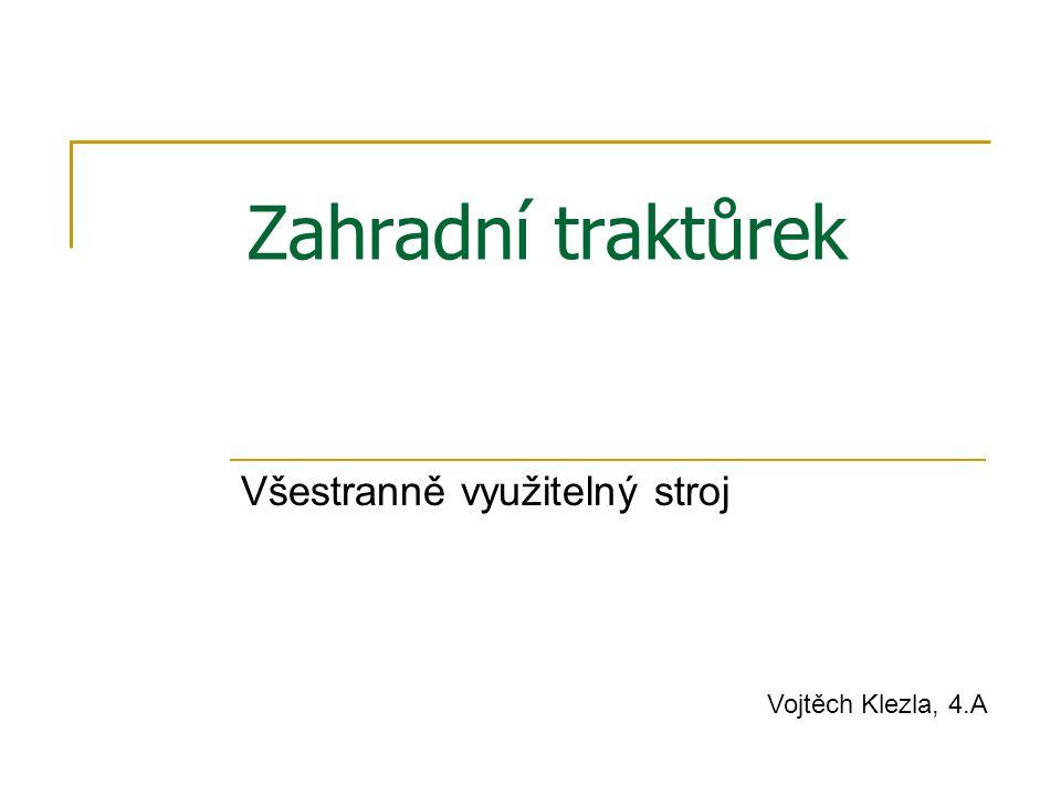 Zahradní traktůrek Všestranně využitelný stroj Vojtěch Klezla, 4.A