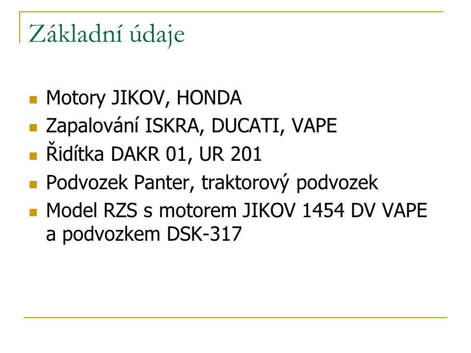 Základní údaje Motory JIKOV, HONDA Zapalování ISKRA, DUCATI, VAPE Řidítka DAKR 01, UR 201 Podvozek Panter, traktorový podvozek Model RZS s motorem JIKOV 1454 DV VAPE a podvozkem DSK-317