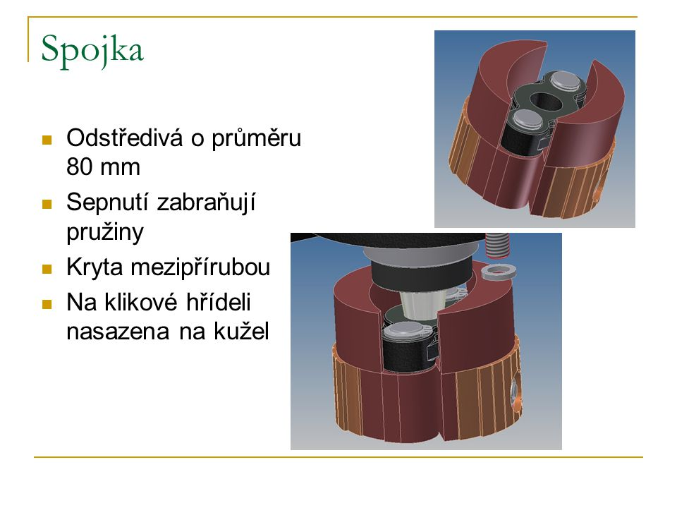 Spojka Odstředivá o průměru 80 mm Sepnutí zabraňují pružiny Kryta mezipřírubou Na klikové hřídeli nasazena na kužel