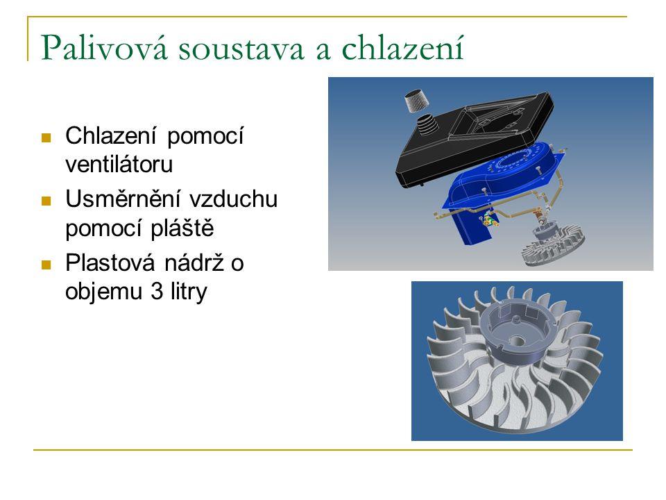 Palivová soustava a chlazení Chlazení pomocí ventilátoru Usměrnění vzduchu pomocí pláště Plastová nádrž o objemu 3 litry