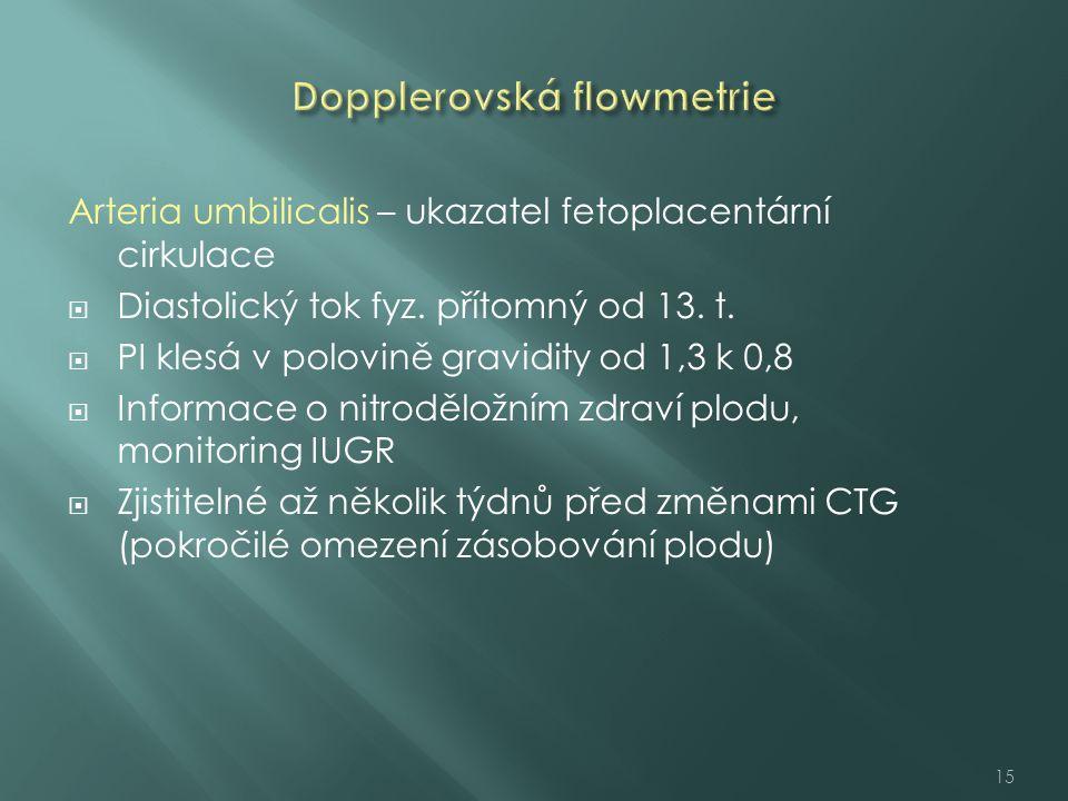 Arteria umbilicalis – ukazatel fetoplacentární cirkulace  Diastolický tok fyz. přítomný od 13. t.  PI klesá v polovině gravidity od 1,3 k 0,8  Info