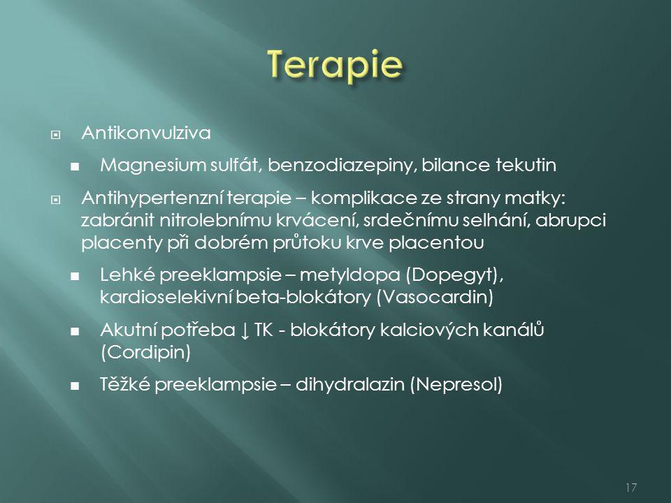  Antikonvulziva Magnesium sulfát, benzodiazepiny, bilance tekutin  Antihypertenzní terapie – komplikace ze strany matky: zabránit nitrolebnímu krvácení, srdečnímu selhání, abrupci placenty při dobrém průtoku krve placentou Lehké preeklampsie – metyldopa (Dopegyt), kardioselekivní beta-blokátory (Vasocardin) Akutní potřeba ↓ TK - blokátory kalciových kanálů (Cordipin) Těžké preeklampsie – dihydralazin (Nepresol) 17