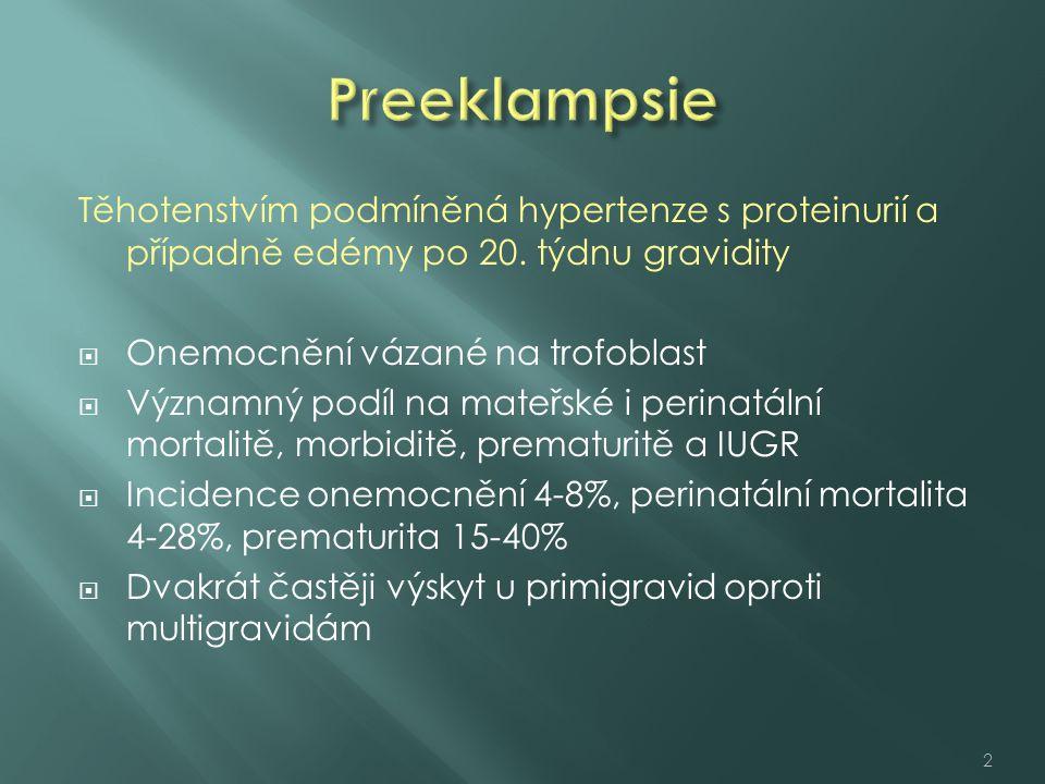 Těhotenstvím podmíněná hypertenze s proteinurií a případně edémy po 20. týdnu gravidity  Onemocnění vázané na trofoblast  Významný podíl na mateřské