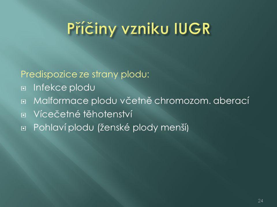 Predispozice ze strany plodu:  Infekce plodu  Malformace plodu včetně chromozom. aberací  Vícečetné těhotenství  Pohlaví plodu (ženské plody menší