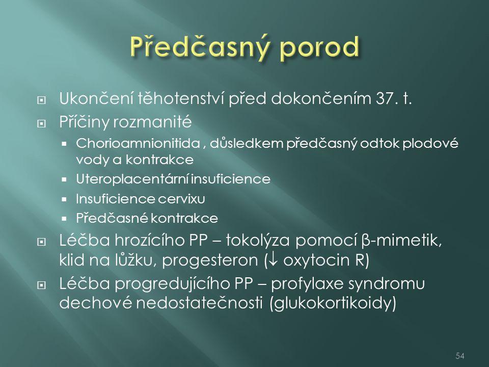  Ukončení těhotenství před dokončením 37. t.  Příčiny rozmanité  Chorioamnionitida, důsledkem předčasný odtok plodové vody a kontrakce  Uteroplace
