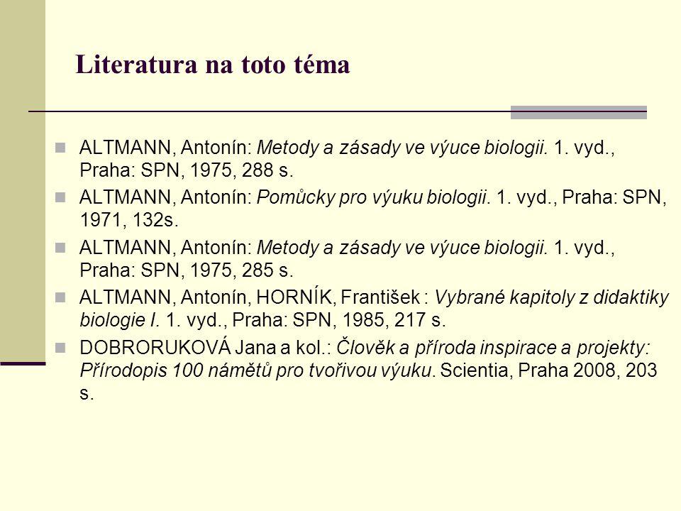 Literatura na toto téma ALTMANN, Antonín: Metody a zásady ve výuce biologii. 1. vyd., Praha: SPN, 1975, 288 s. ALTMANN, Antonín: Pomůcky pro výuku bio