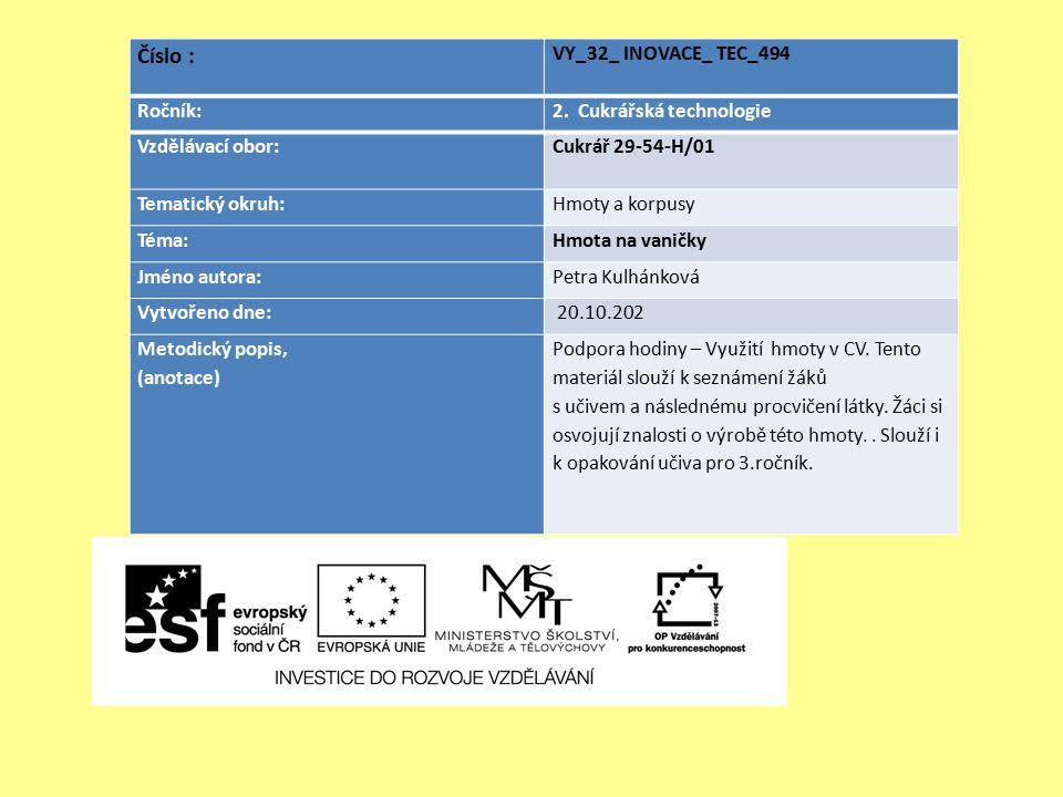 Číslo : VY_32_ INOVACE_ TEC_494 Ročník:2. Cukrářská technologie Vzdělávací obor: Cukrář 29-54-H/01 Tematický okruh:Hmoty a korpusy Téma:Hmota na vanič