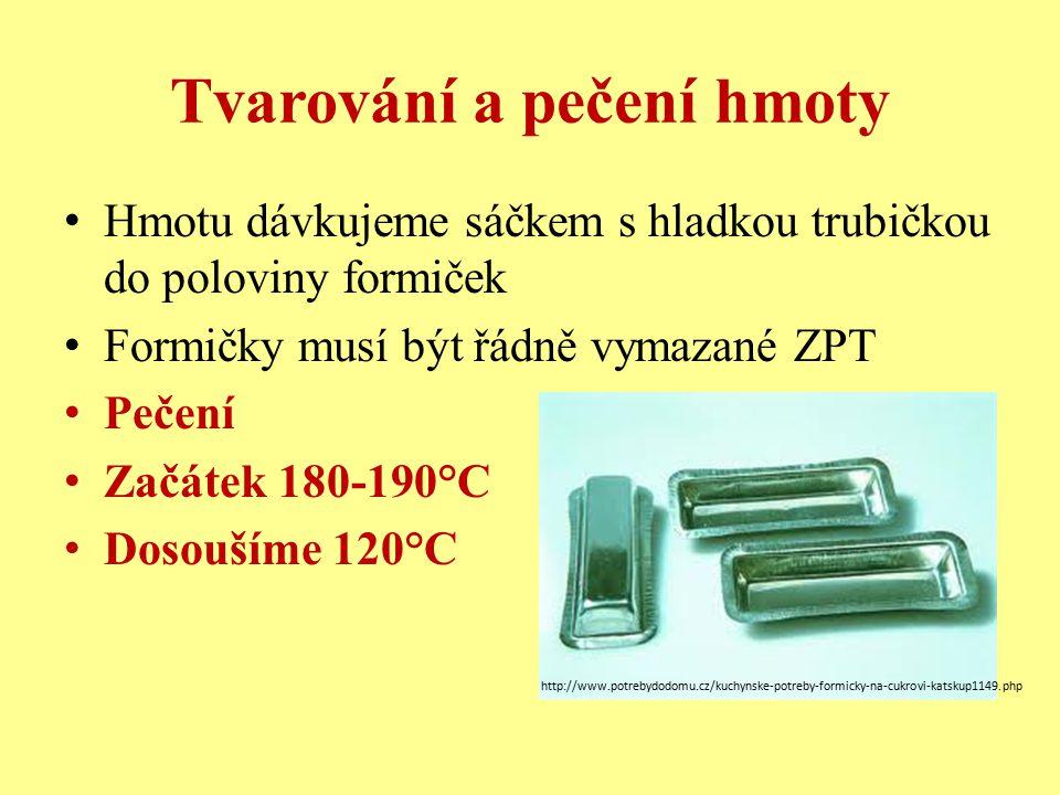 Tvarování a pečení hmoty Hmotu dávkujeme sáčkem s hladkou trubičkou do poloviny formiček Formičky musí být řádně vymazané ZPT Pečení Začátek 180-190°C