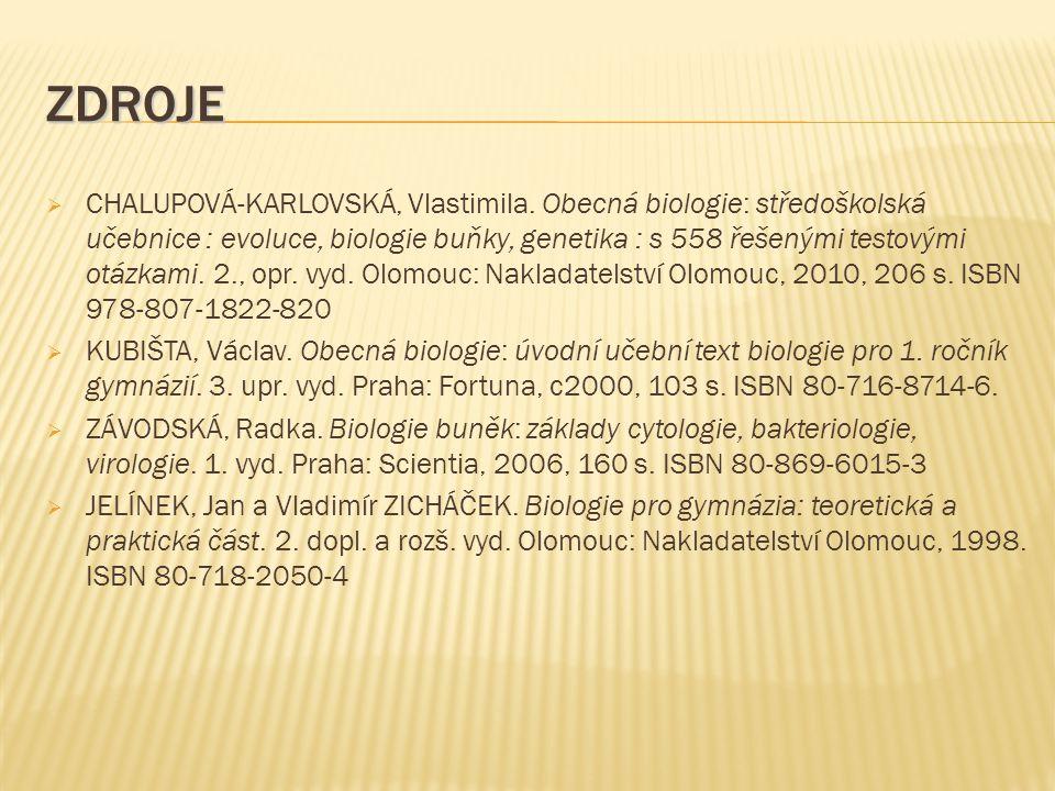 ZDROJE  CHALUPOVÁ-KARLOVSKÁ, Vlastimila. Obecná biologie: středoškolská učebnice : evoluce, biologie buňky, genetika : s 558 řešenými testovými otázk