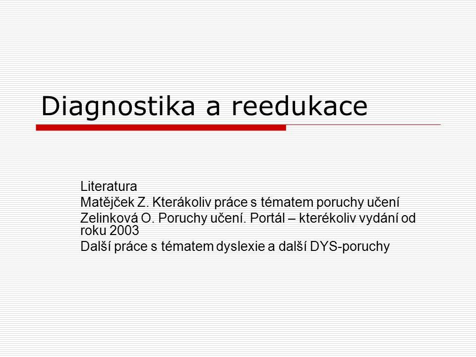 Diagnostika a reedukace Literatura Matějček Z. Kterákoliv práce s tématem poruchy učení Zelinková O. Poruchy učení. Portál – kterékoliv vydání od roku
