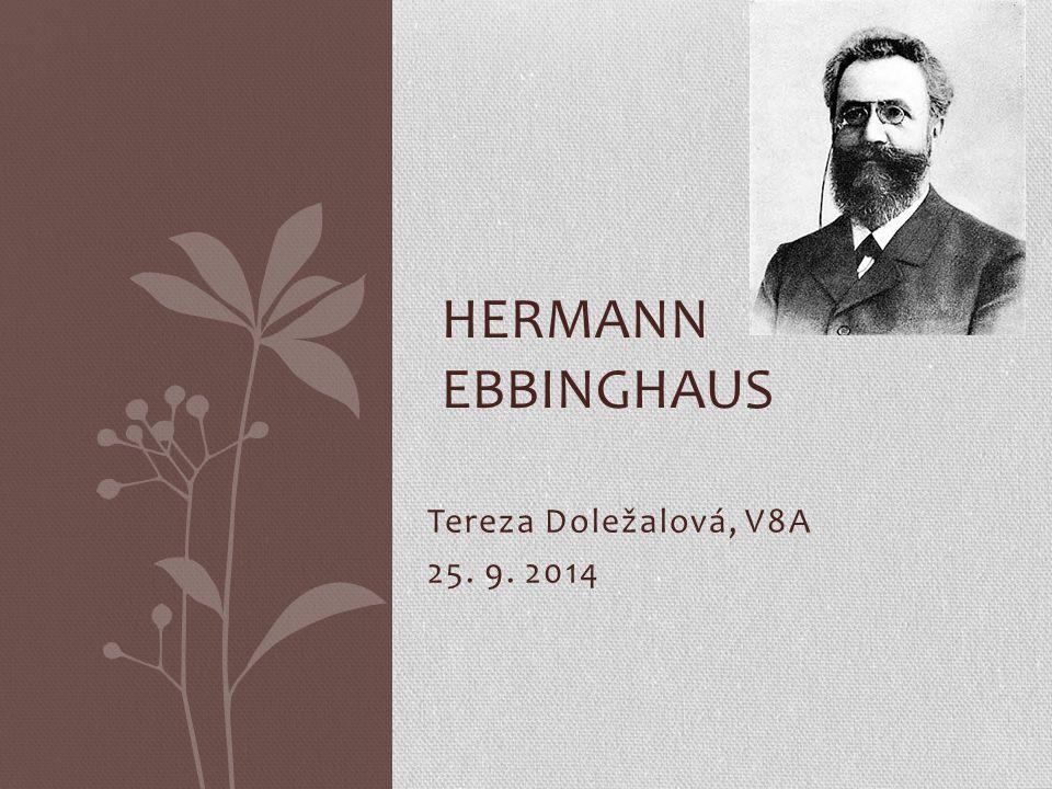 Tereza Doležalová, V8A 25. 9. 2014 HERMANN EBBINGHAUS