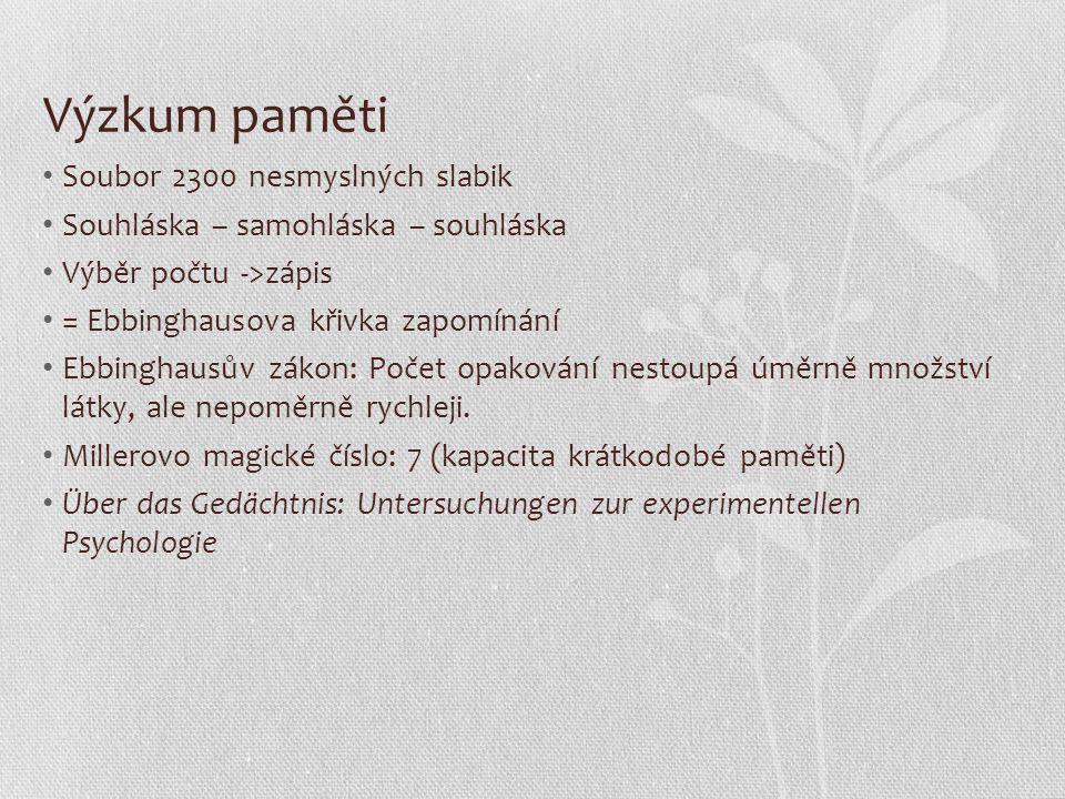 Výzkum paměti Soubor 2300 nesmyslných slabik Souhláska – samohláska – souhláska Výběr počtu ->zápis = Ebbinghausova křivka zapomínání Ebbinghausův zák