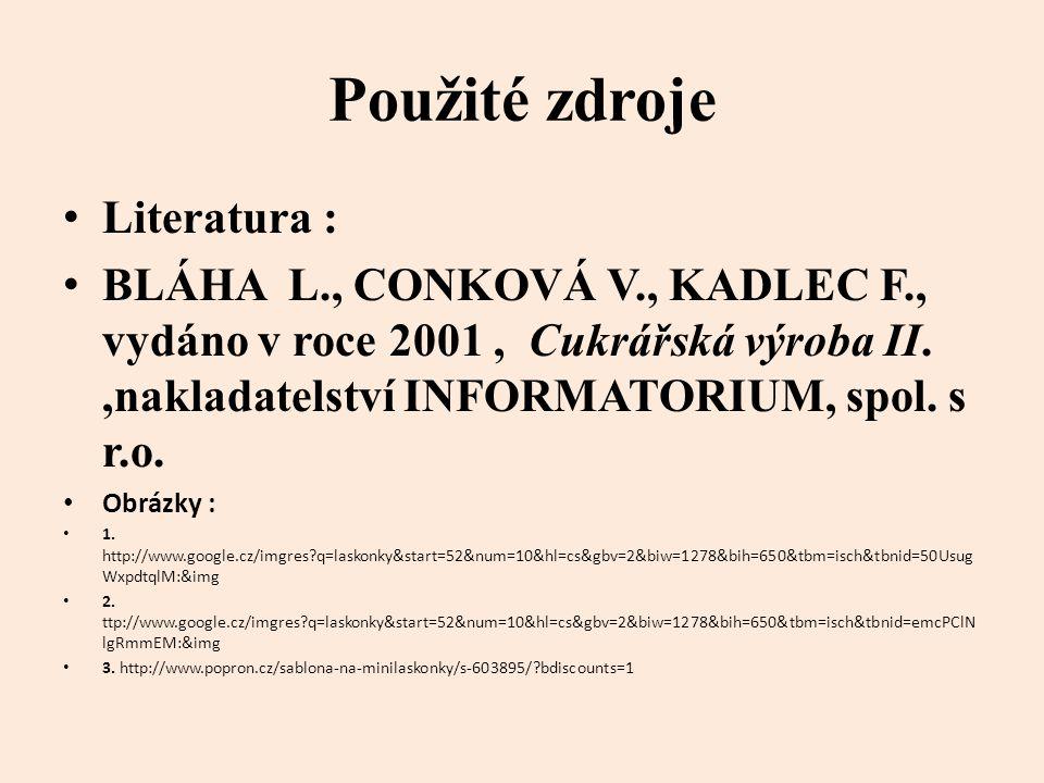 Použité zdroje Literatura : BLÁHA L., CONKOVÁ V., KADLEC F., vydáno v roce 2001, Cukrářská výroba II.,nakladatelství INFORMATORIUM, spol.