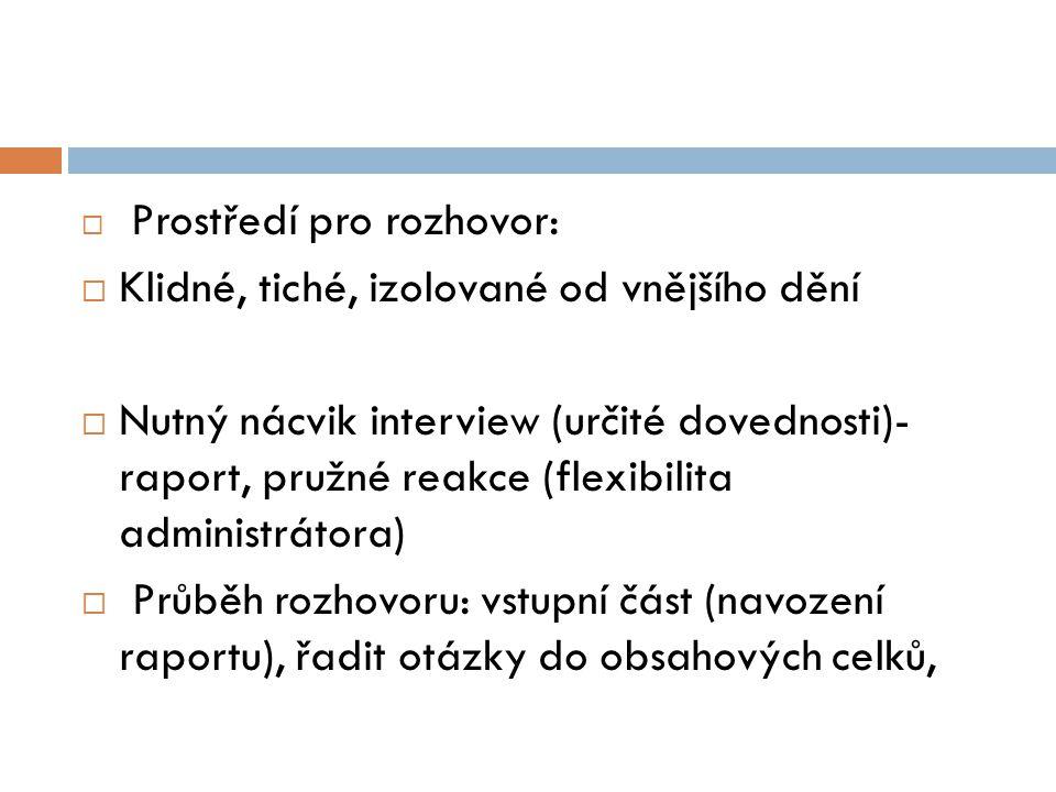  Prostředí pro rozhovor:  Klidné, tiché, izolované od vnějšího dění  Nutný nácvik interview (určité dovednosti)- raport, pružné reakce (flexibilita