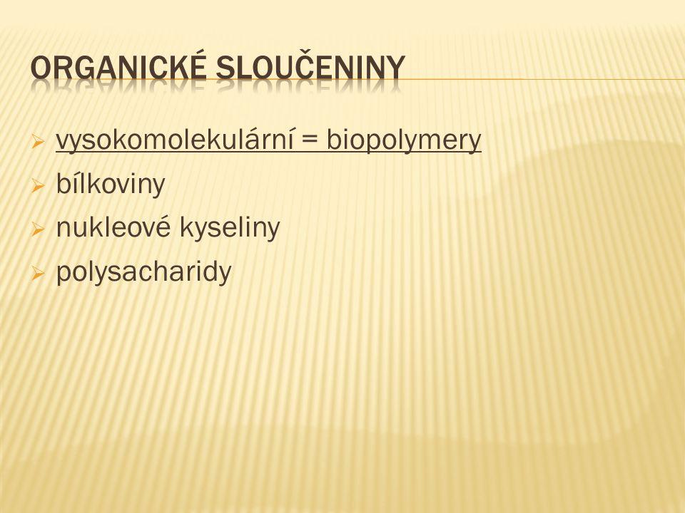  vysokomolekulární = biopolymery  bílkoviny  nukleové kyseliny  polysacharidy