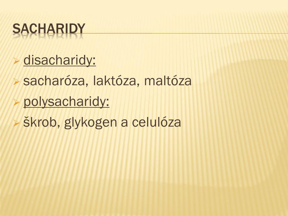  disacharidy:  sacharóza, laktóza, maltóza  polysacharidy:  škrob, glykogen a celulóza