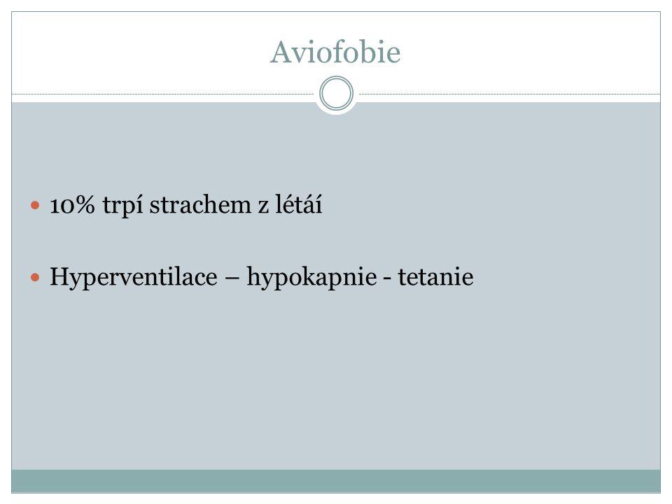 Aviofobie 10% trpí strachem z létáí Hyperventilace – hypokapnie - tetanie