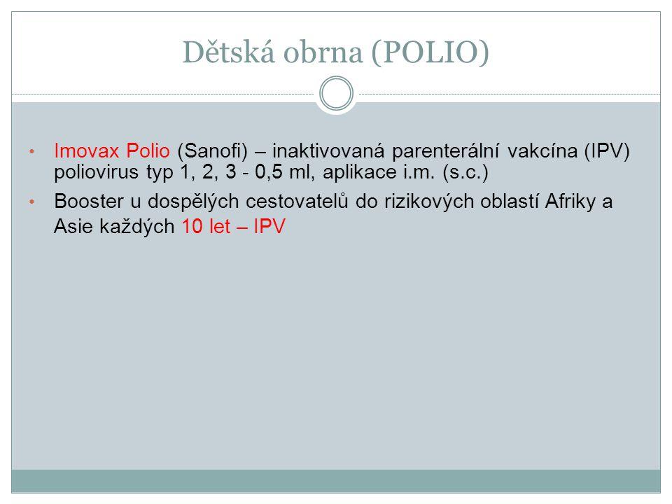 Dětská obrna (POLIO) Imovax Polio (Sanofi) – inaktivovaná parenterální vakcína (IPV) poliovirus typ 1, 2, 3 - 0,5 ml, aplikace i.m. (s.c.) Booster u d