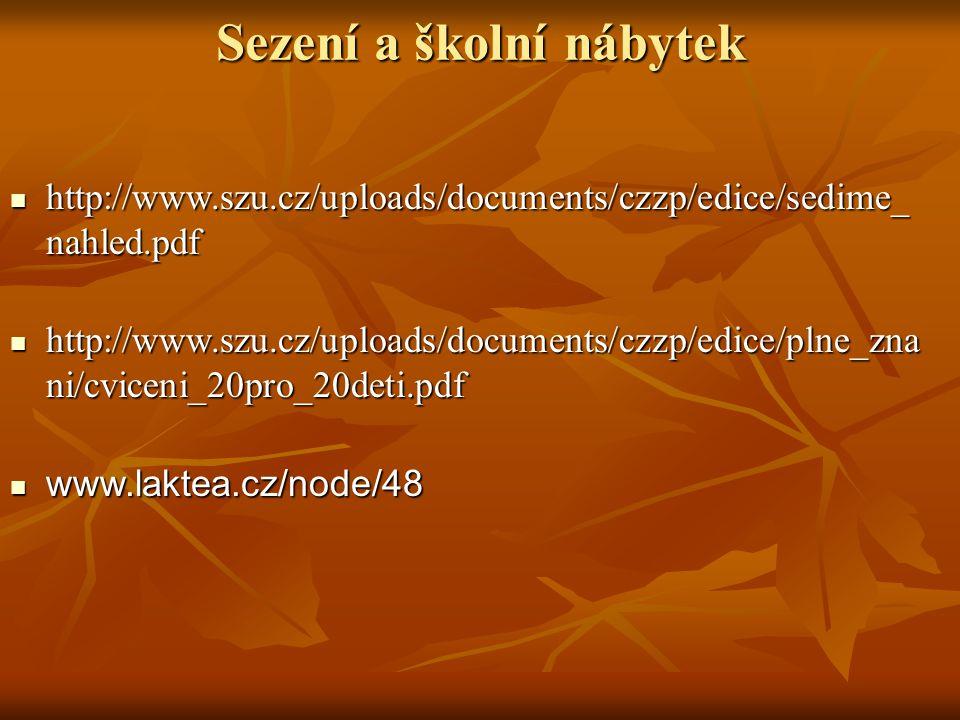 Sezení a školní nábytek http://www.szu.cz/uploads/documents/czzp/edice/sedime_ nahled.pdf http://www.szu.cz/uploads/documents/czzp/edice/sedime_ nahle