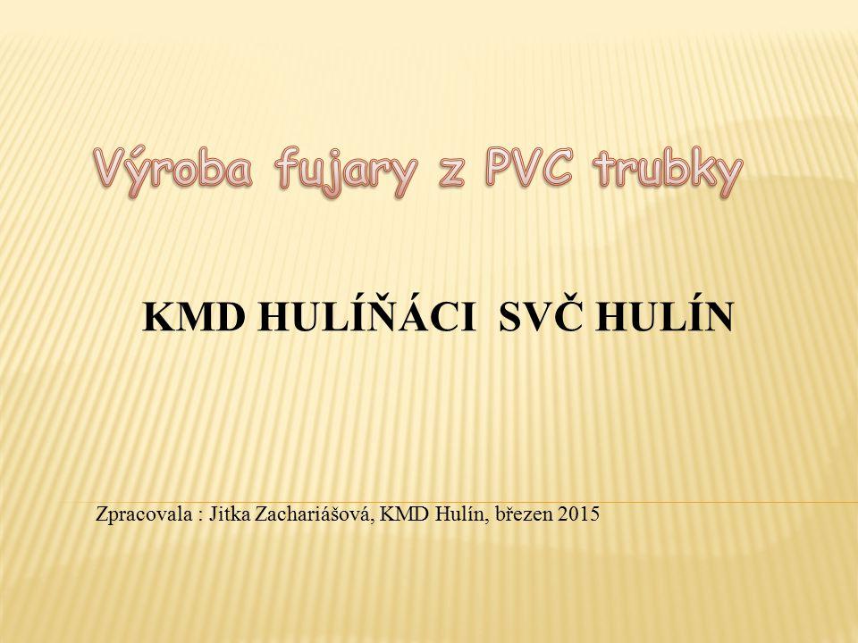 Materiál: a) pro délku fujary 75 cm 2 ks PVC trubky s vnitřním průměrem 28 mm b) pro délku fujary 150 cm 3 ks PVC trubky s vnitřním průměrem 28 mm dále pro obě fujary: PVC trubka s vnějším průměrem 12 mm ( vnitřní průměr 8 mm ) délka cca 12 cm dřevěný špalík průměr 28 mm, délka 58 mm, 2ks PVC zátky Nářadí: pilka na železo, vrták 6, 10, 12 mm, pilník, tepelná lepící pistole, horkovzdušná pistole, stolařská palice-gumová, dřevěná, řezbářský nůž