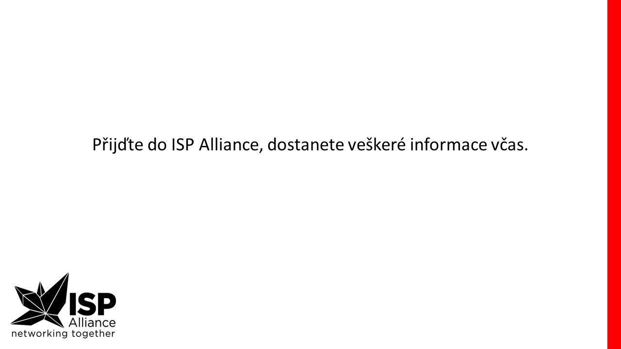 Přijďte do ISP Alliance, dostanete veškeré informace včas.