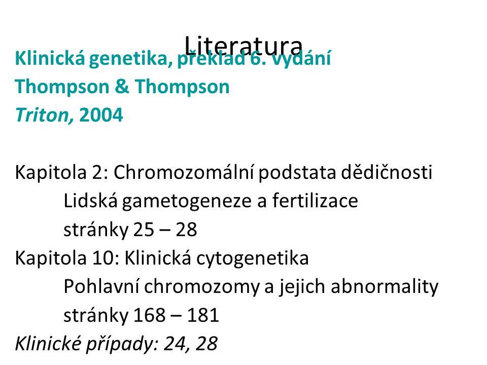Literatura Klinická genetika, překlad 6. vydání Thompson & Thompson Triton, 2004 Kapitola 2: Chromozomální podstata dědičnosti Lidská gametogeneze a f
