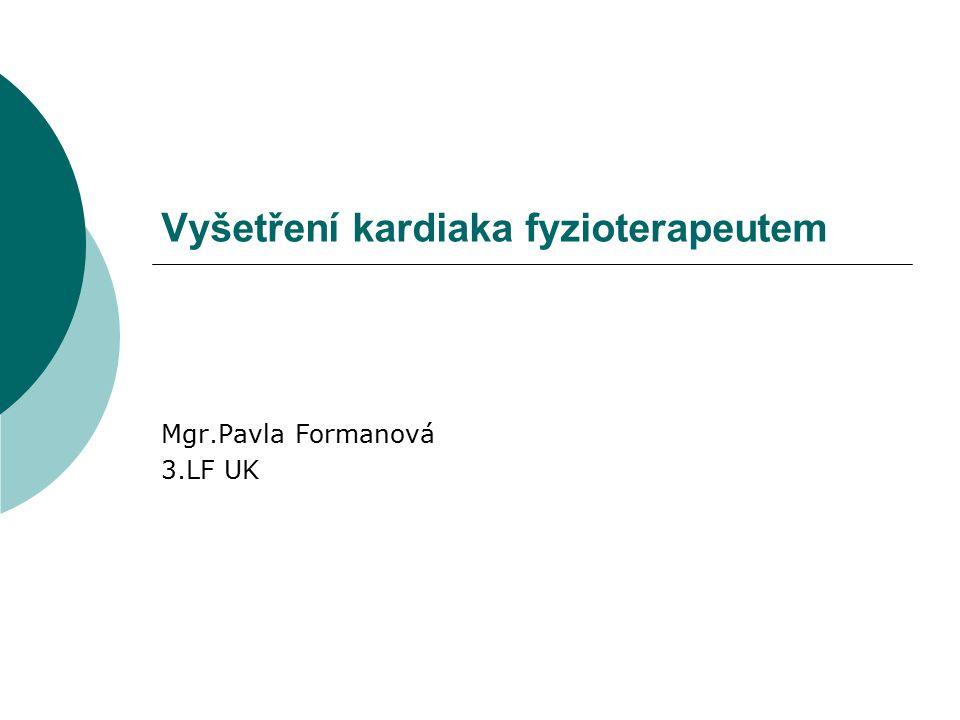 Vyšetření kardiaka fyzioterapeutem Mgr.Pavla Formanová 3.LF UK