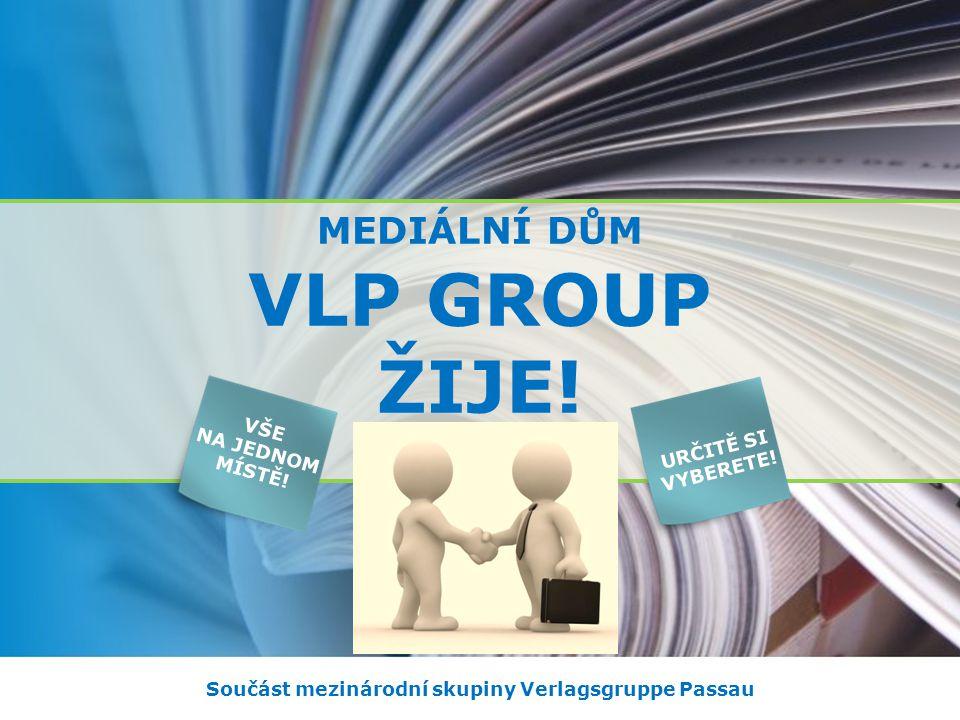 VLP GROUP ŽIJE. MEDIÁLNÍ DŮM Součást mezinárodní skupiny Verlagsgruppe Passau URČITĚ SI VYBERETE.