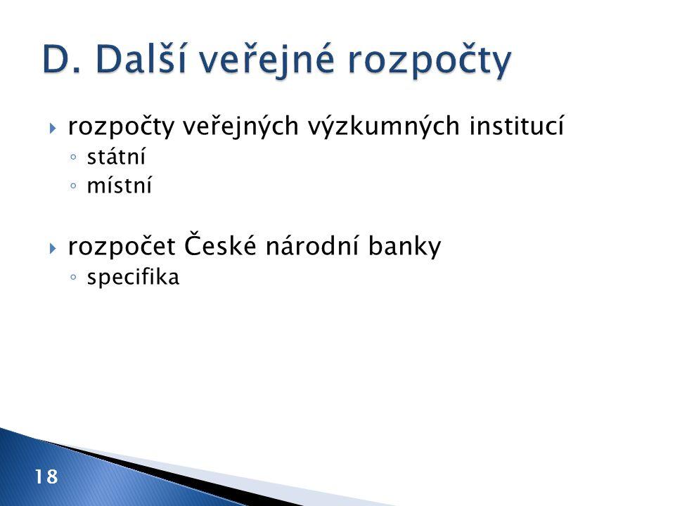  rozpočty veřejných výzkumných institucí ◦ státní ◦ místní  rozpočet České národní banky ◦ specifika 18