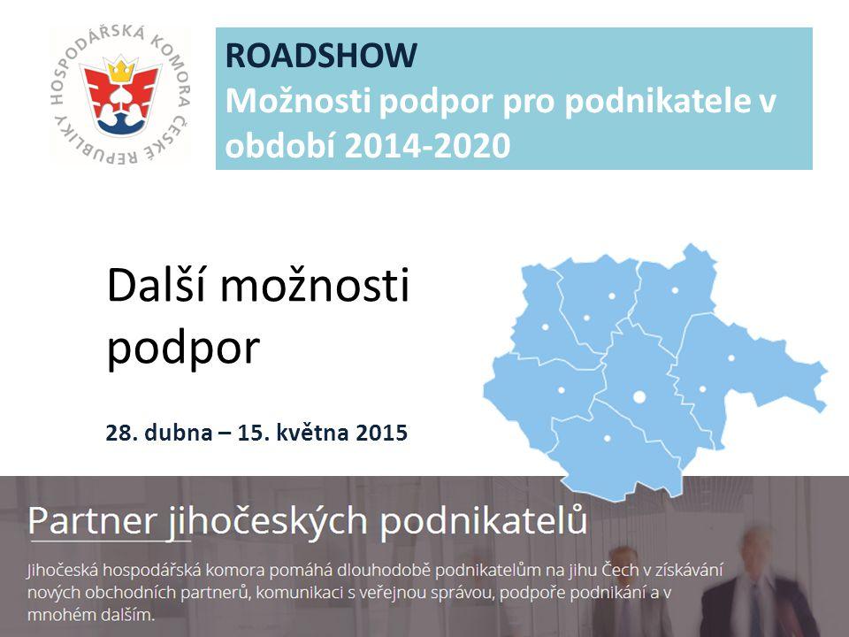JIHOČESKÁ HOSPODÁŘSKÁ KOMORA Další možnosti podpor ROADSHOW Možnosti podpor pro podnikatele v období 2014-2020 28.