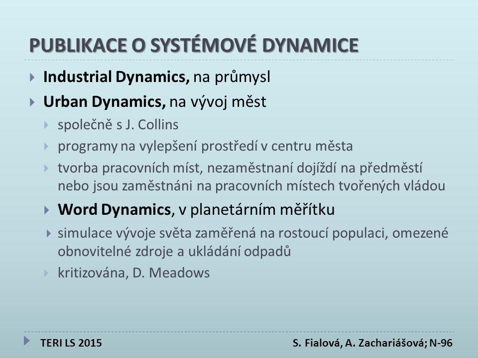 PUBLIKACE O SYSTÉMOVÉ DYNAMICE  Industrial Dynamics, na průmysl  Urban Dynamics, na vývoj měst  společně s J.