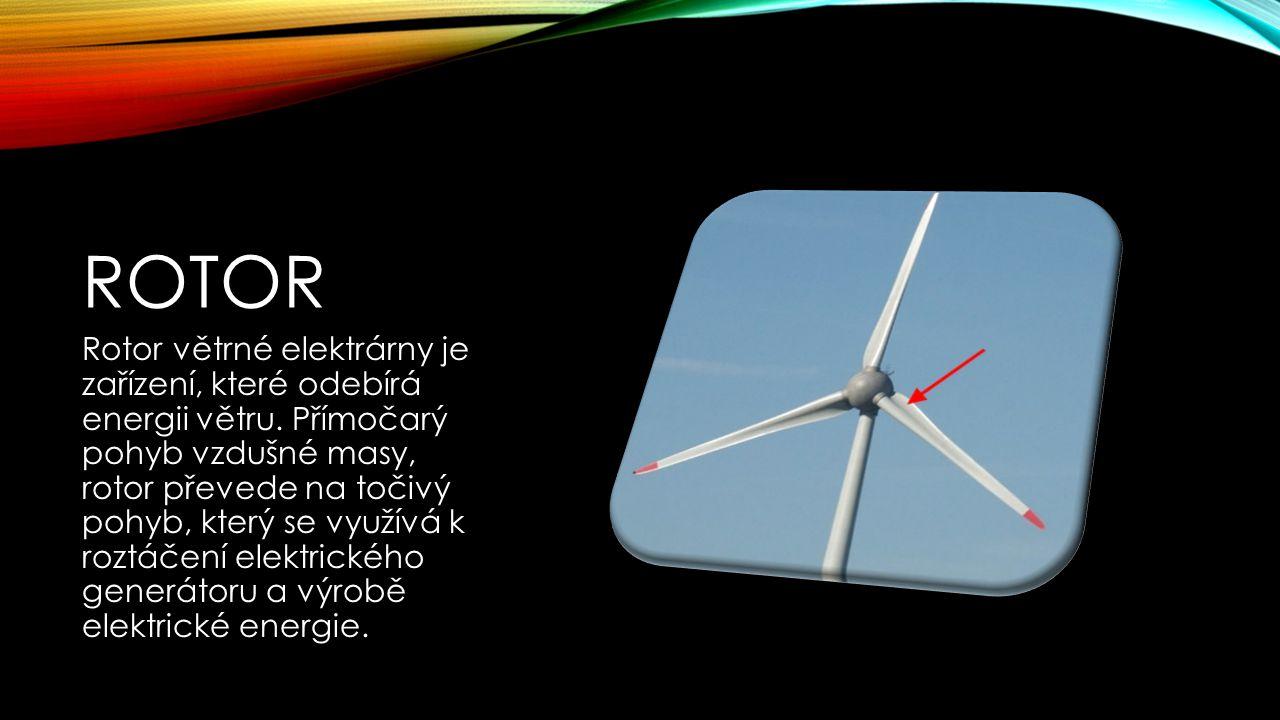 ROTOR Rotor větrné elektrárny je zařízení, které odebírá energii větru. Přímočarý pohyb vzdušné masy, rotor převede na točivý pohyb, který se využívá