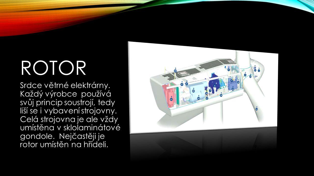 ROTOR Srdce větrné elektrárny. Každý výrobce používá svůj princip soustrojí, tedy liší se i vybavení strojovny. Celá strojovna je ale vždy umístěna v