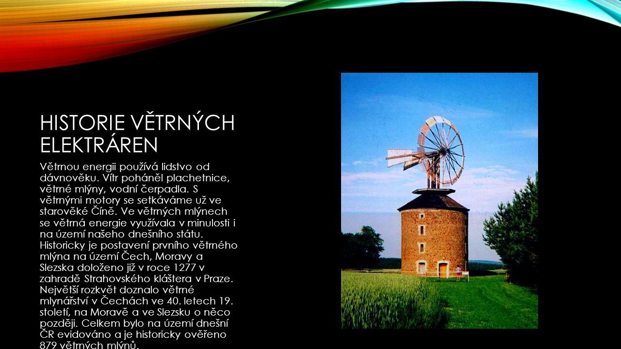 HISTORIE VĚTRNÝCH ELEKTRÁREN Větrnou energii používá lidstvo od dávnověku. Vítr poháněl plachetnice, větrné mlýny, vodní čerpadla. S větrnými motory s