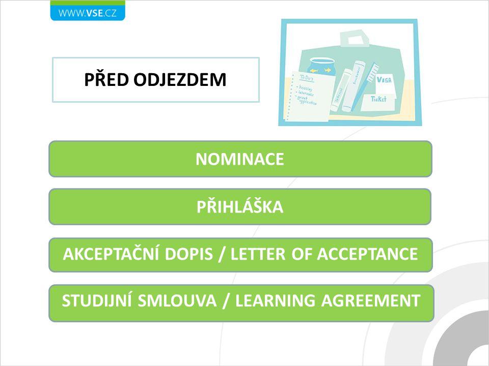 NOMINACE PŘED ODJEZDEM PŘIHLÁŠKA AKCEPTAČNÍ DOPIS / LETTER OF ACCEPTANCE STUDIJNÍ SMLOUVA / LEARNING AGREEMENT