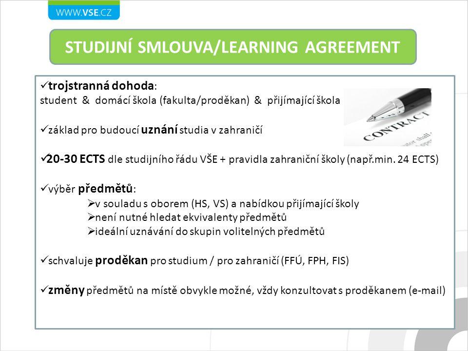 STUDIJNÍ SMLOUVA/LEARNING AGREEMENT trojstranná dohoda : student & domácí škola (fakulta/proděkan) & přijímající škola základ pro budoucí uznání studi