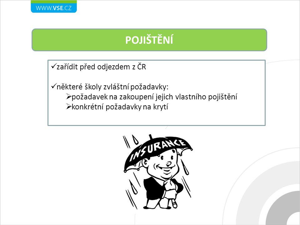 POJIŠTĚNÍ zařídit před odjezdem z ČR některé školy zvláštní požadavky:  požadavek na zakoupení jejich vlastního pojištění  konkrétní požadavky na krytí