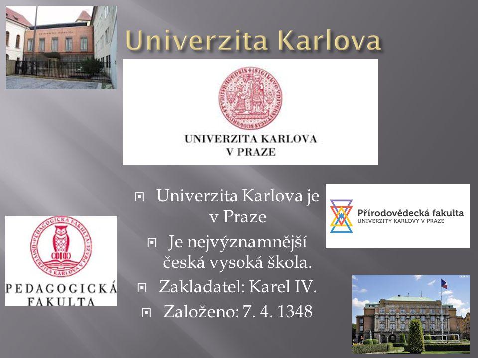 UUniverzita Karlova je v Praze JJe nejvýznamnější česká vysoká škola.