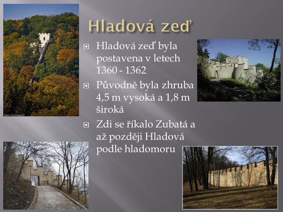 HHladová zeď byla postavena v letech 1360 - 1362 PPůvodně byla zhruba 4,5 m vysoká a 1,8 m široká ZZdi se říkalo Zubatá a až později Hladová podle hladomoru