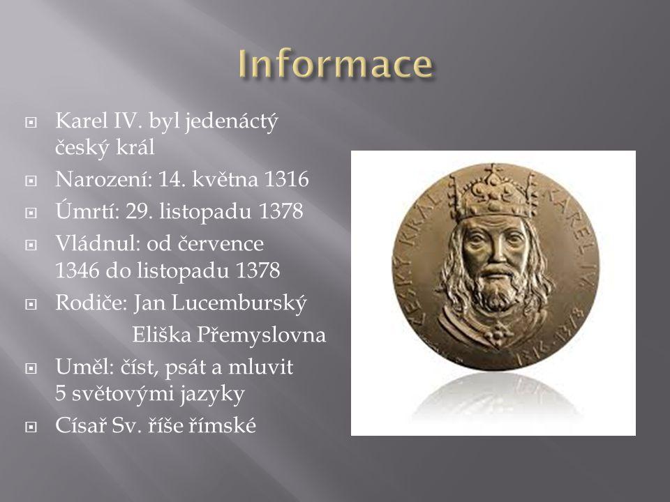  Karel IV.byl jedenáctý český král  Narození: 14.