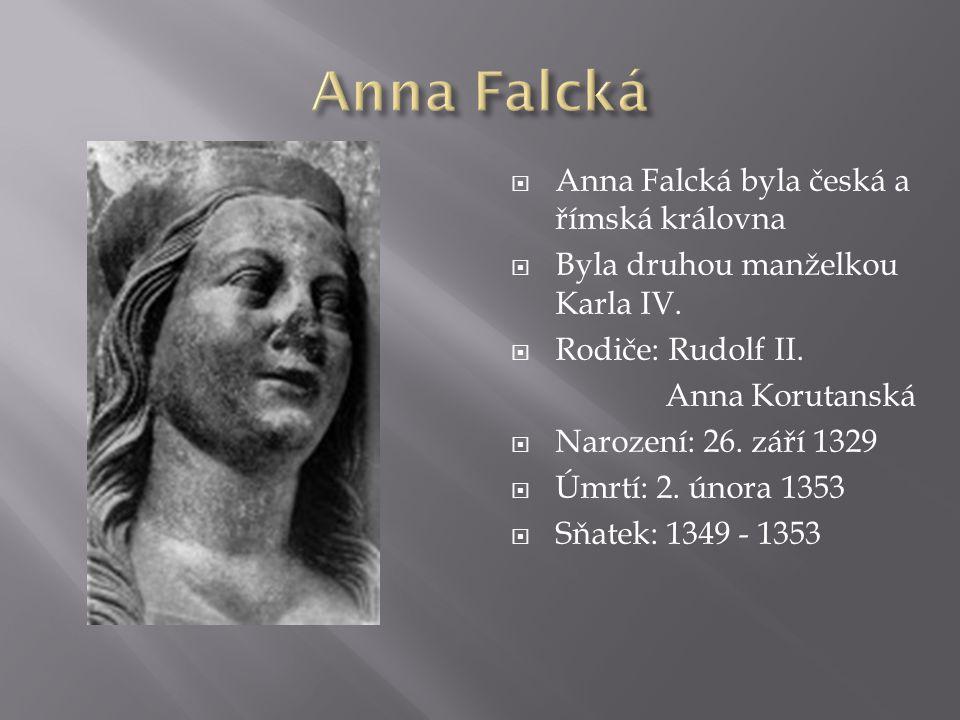  Anna Falcká byla česká a římská královna  Byla druhou manželkou Karla IV.