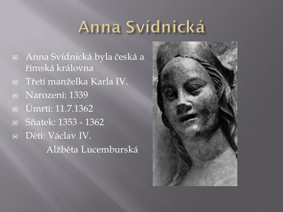  Anna Svídnická byla česká a římská královna  Třetí manželka Karla IV.