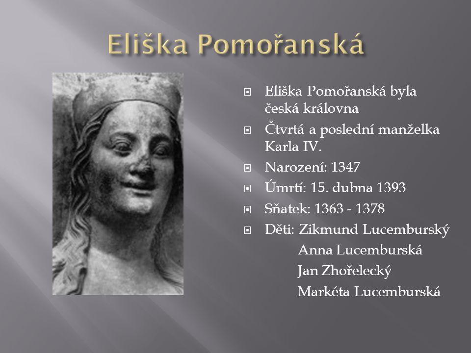  Eliška Pomořanská byla česká královna  Čtvrtá a poslední manželka Karla IV.