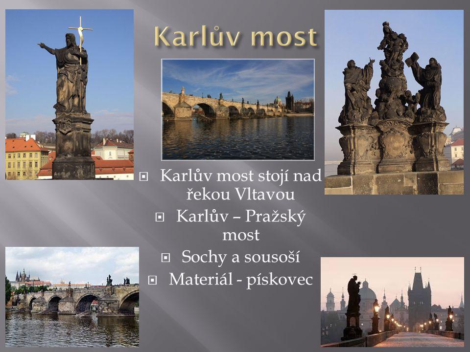 KKarlův most stojí nad řekou Vltavou KKarlův – Pražský most SSochy a sousoší MMateriál - pískovec
